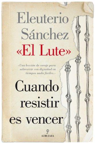 Descargar Libro Resistir Es Vencer. Camina O Revienta Iii Eleuterio Sánchez Rodríguez