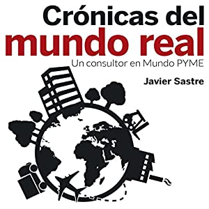 Crónicas del mundo real: Un consultor en Mundo PYME [Chronicles of the Real World: A Consultant to the SME World] Audiobook
