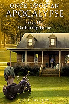 Once Upon an Apocalypse: Book 3 - Gathering Home by [Motes, Jeff]