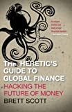 """Brett Scott, """"The Heretic's Guide to Global Finance: Hacking the Future of Money"""" (Pluto Press, 2013)"""