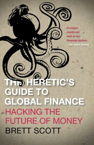 The Heretic's Guide to Global Finance: Hacking the Future of - Heretics Guide