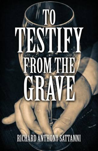 Book: To Testify from the Grave by Richard Anthony Sattanni