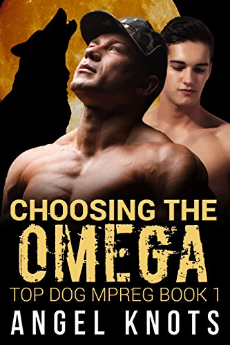 Choosing The Omega: Top Dog MPREG Book 1 (Top Dog Mpreg Omegaverse Trilogy)