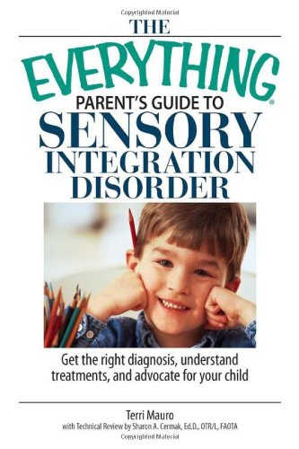 Download The Everything Parent's Guide To Sensory Integration Disorder: Get the Right Diagnosis, Understand Treatments, And Advocate for Your Child PDF