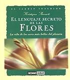 El lenguaje secreto de las flores: Consejos para incorporar su presencia en nuestra vida (Inspiraciones)