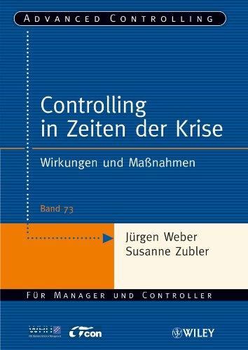 Download Controlling in Zeiten der Krise: Wirkungen und Maßnahmen (Advanced Controlling) (German Edition) Pdf