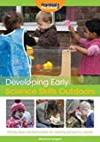 Developing Early Science Skills Outdoors: Activity Ideas and Best Practice for Teaching and Learning Outside (Developing Early Skills Outdoo)