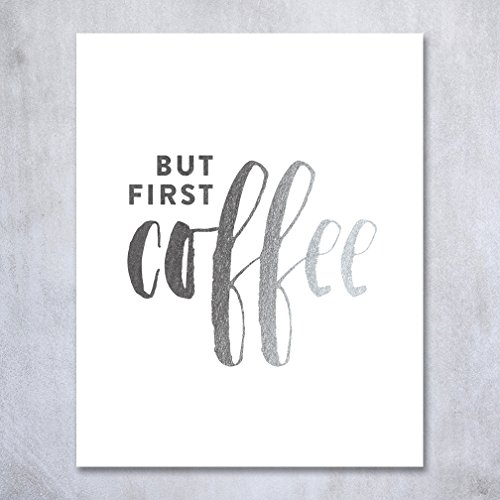 Coffee Posters Kitchen (But First Coffee Silver Foil Print Small Kitchen Poster Office Desk Art Brunch Sign Modern Cafe Breakfast Decor 5 inches x 7 inches A34)