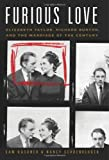Furious Love: The Love Affair of Elizabeth and Richard: Elizabeth Taylor, Richard Burton, and the Marriage of the Century