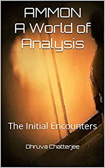 AMMON A World of Analysis: The Initial Encounters by [Chatterjee, Dhruva]