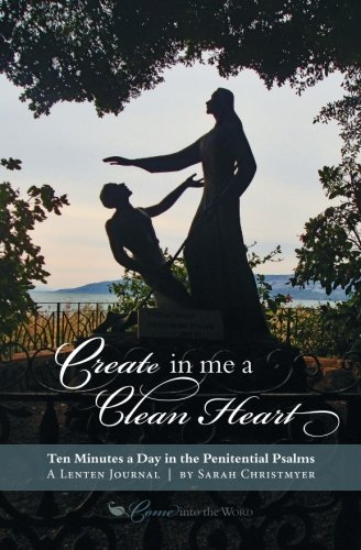 Create in Me a Clean Heart: Ten Minutes a Day in the Penitential Psalms (Bible Create In Me A Clean Heart)