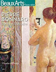 Pierre Bonnard (1867-1947) : Peindre l'Arcadie par Ann Hindry