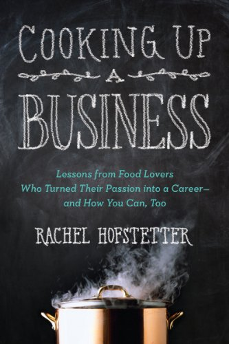 Artisan Food - Cooking Up a Business: Lessons from Food Lovers Who Turned Their Passion into a Career -- and How You C an, Too