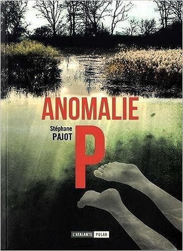 Anomalie P - Stéphane Pajot