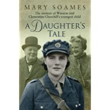 Daughter's Tale: The Memoir of Winston and Clementine Churchill's Youngest Child by Mary Soames (2011-09-01)