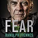 Fear: Our Ultimate Challenge Audiobook by Ranulph Fiennes Narrated by Ranulph Fiennes