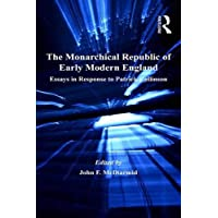 The Monarchical Republic of Early Modern England: Essays in Response to Patrick Collinson (St Andrews Studies in Reformation History)