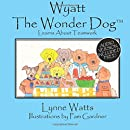 Wyatt the Wonder Dog Learns about Teamwork (Volume 8)