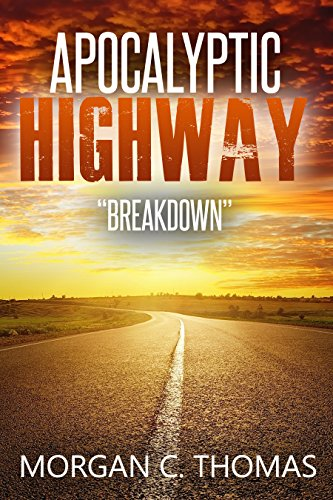 Apocalyptic Highway: Breakdown (Patriot Uprising Book 1) by [Thomas, Morgan C.]