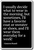 I usually decide what to wear in the mornin... - Cameron Russell - quotes fridge magnet, Black