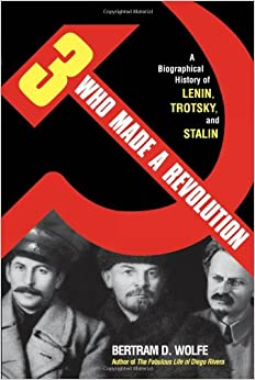 Three Who Made a Revolution: A Biographical History of Lenin, Trotsky and Stalin