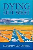 Dying Out West, Lloyd Hayden Guptill, 1425738648