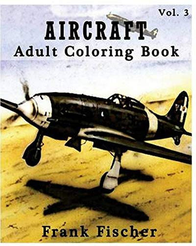 Aircraft : Adult Coloring Book Vol.3: Airplane, Tank, Battleship Sketches for Coloring (Adult Coloring Book Series) (Volume 3)