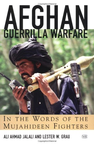 Afghan Guerrilla Warfare: In the Words of the Mjuahideen Fighters (Zenith Military Classics) -