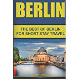 Berlin: The Best Of Berlin For Short Stay Travel