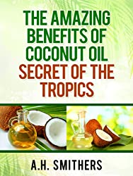 The amazing benefits of Coconut oil - secret of the tropics (Secret oils of the World Book 2)