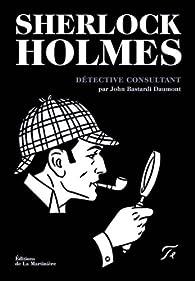 Sherlock Holmes : Détective consultant par John Bastardi Daumont