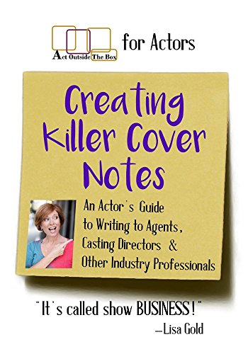 Creating Killer Cover Notes: An Actor's Guide to Writing to Agents, Casting Directors & Other Industry Professionals ()