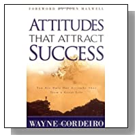 Attitudes that Attract Success: You Are Only One Attitude Away from a Great Life by Wayne Cordeiro (2001-07-17)