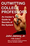 Outwitting College Professors, 5th Edition: An Insider's Guide to Secrets of the System