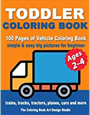 Toddler Coloring Books Ages 2-4: Coloring Books for Toddlers: Simple & Easy Big Pictures Trucks, Trains, Tractors, Planes and Cars Coloring Books for Kids, Vehicle Coloring Book Activity Books for Preschooler Ages 2-4, 1-3, 3-5