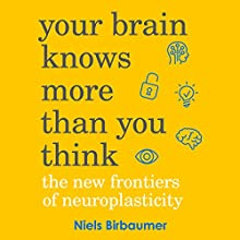 Your Brain Knows More Than You Think Audiobook by Neils Birbaumer Narrated by Simon Burke