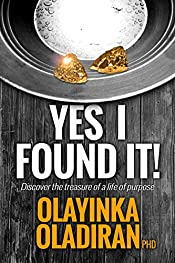 Yes I Found It!: Discover The Treasure Of A Life With A Purpose
