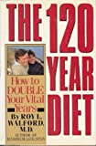The 120 Year Diet: How to Double Your Vital Years