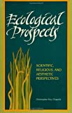 Ecological Prospects : Scientific, Religious, and Aesthetic Perspectives, , 0791417409