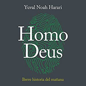 Homo Deus: Breve historia del mañana [Homo Deus: A Brief History of Tomorrow] Audiobook by Yuval Noah Harari Narrated by Carlos Manuel Vesga