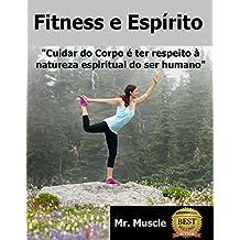 Fitness e Espírito: Cuidar do Corpo é Ter Respeito à Natureza Espiritual do Ser Humano (Portuguese Edition)