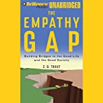 The Empathy Gap: Building Bridges to the Good Life and the Good Society | J. D. Trout