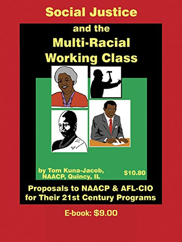 Social Justice and the Multi-Racial Working Class:: Proposals to the NAACP and the AFL-CIO for Their 21st Century Program, With Essay on Africa's Triple Crisis and Its Resolution (Peace Works Press)