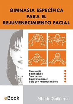 GIMNASIA ESPECÍFICA PARA EL REJUVENECIMIENTO FACIAL (Spanish Edition) by [Gutiérrez, Alberto]