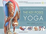 Key Poses of Yoga: Your Guide to Functional Anatomy in Yoga: 2 (Scientific Keys) by Long, Ray (2009) Paperback