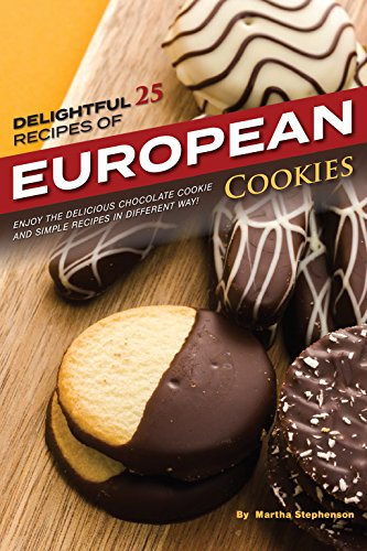 Delightful 25 Recipes of European Cookies: Enjoy the Delicious Chocolate Cookie and Simple Recipes in Different Way! -
