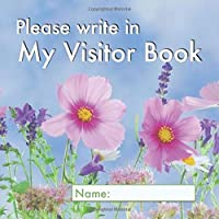 Please write in My Visitor Book: Floral cover | Guest record and log for seniors...