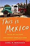 This Is Mexico: Tales of Culture and Other Complications