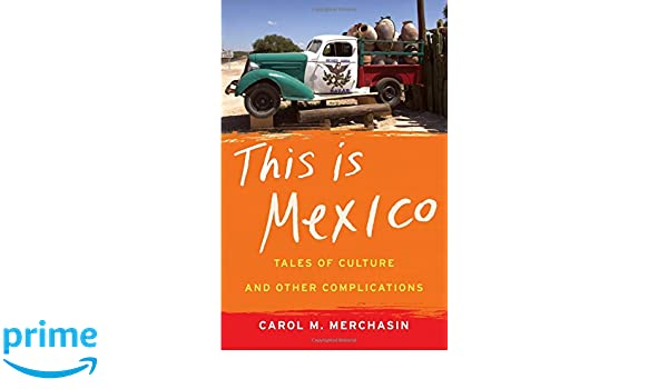 This Is Mexico: Tales of Culture and Other Complications: Amazon.es: Carol M. Merchasin: Libros en idiomas extranjeros