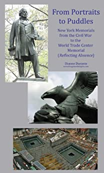 From Portraits to Puddles: New York Memorials from the Civil War to the World Trade Center Memorial (Reflecting Absence) (Forgotten Delights: New York Sculpture) by [Durante, Dianne L.]